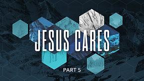 02/21/21 Jesus Cares, Part 5