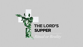 02/07/21 The Lord's Supper: Ritual or Reality