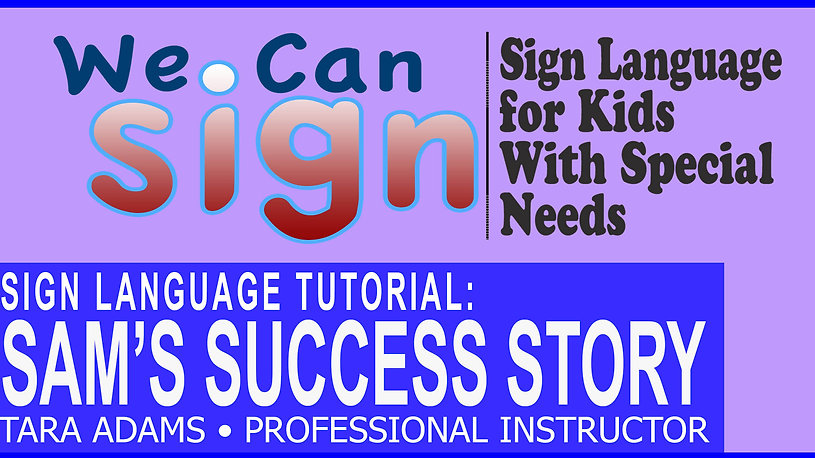 We Cans Sign | Sam's Success Story | Signing for Kids With Special Needs
