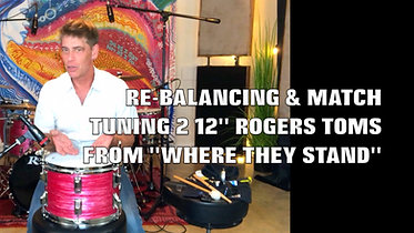 BALANCING & TUNING 12 inch ROGERS TOMS FROM WHERE THEY STAND