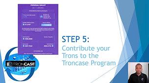 STEP 5 - Contribute your Trons Tro Troncase