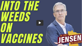Into The Weeds On Vaccines - Dr. Scott Jensen (MD) - former Minnesota Senator and currently running for Minnesota Governor