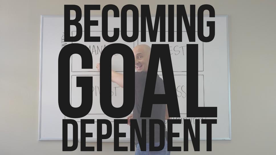 Becoming Goal Dependent