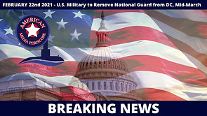2/22/2021   BREAKING NEWS   U.S. Military to Remove National Guard from DC, Mid-March