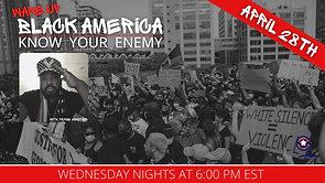 4/28/2021 | 6:00 PM | Wake Up Black America | The Illuminati Children of the Serpent The REAL ENEMY