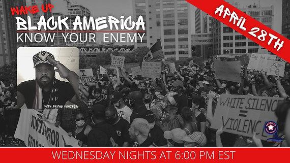 4/28/2021   6:00 PM   Wake Up Black America   The Illuminati Children of the Serpent The REAL ENEMY