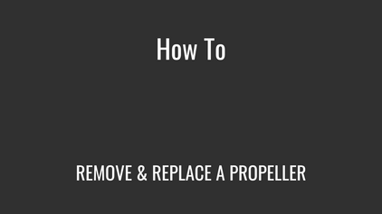 Remove & Replace a Propeller