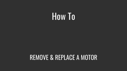 Remove & Replace a Motor