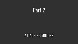Part 2 - ATTACHING MOTORS