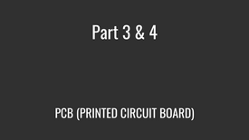 Part 3 & Part 4 - PCB (PRINTED CIRCUIT BOARD)