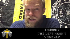 The Left Hasn't Changed | Episode 7