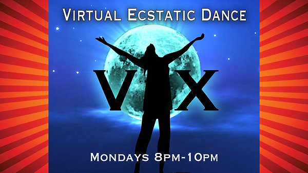 -VX- Virtual Ecstatic Dance Mondays!