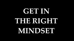 2. GET IN THE RIGHT MINDSET