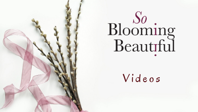 So Blooming Beautiful Videos