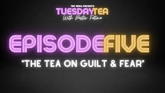 "Episode 5: ""The Tea On Guilt & Fear"""