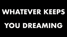 Whatever Keeps You Dreaming