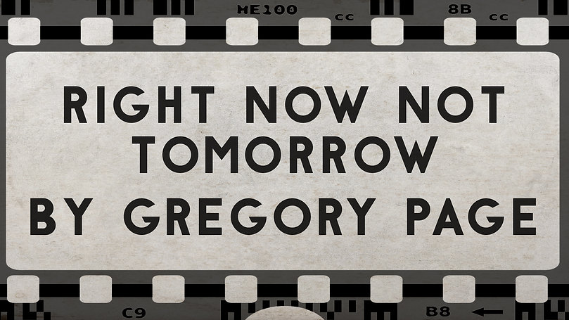 Right Now Not Tomorrow