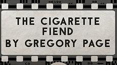 The Cigarette Fiend
