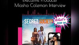 Secret Society Executive Producer Miasha Coleman Interview
