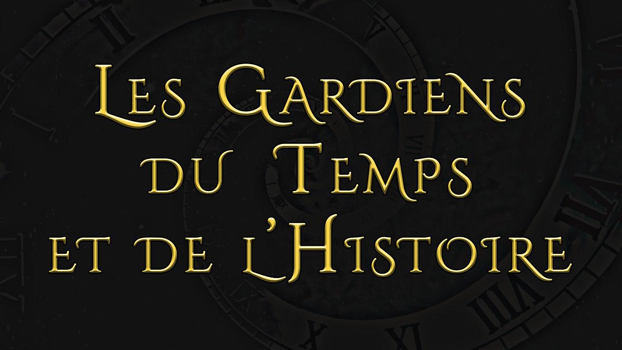 Les Gardiens du Temps et de l'Histoire