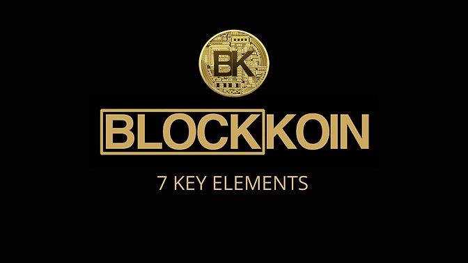 Blockkoin System - 7 Key Elements