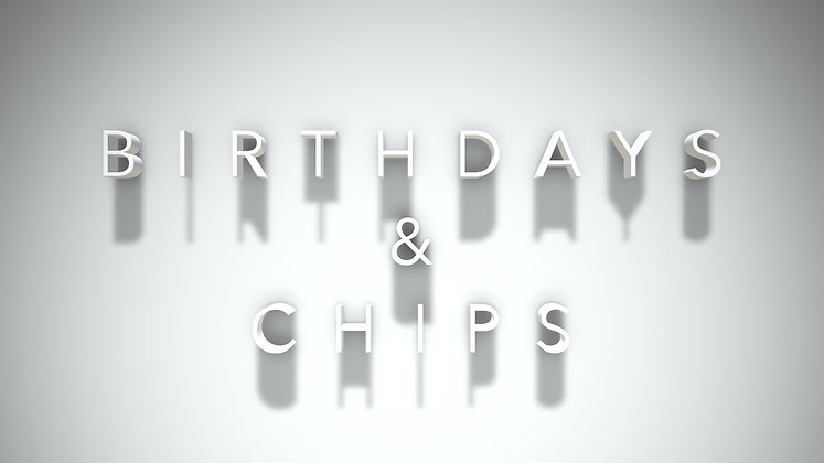 BIRTHDAY & CHIPS