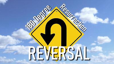 180 Degrees–Resurrection Reversals