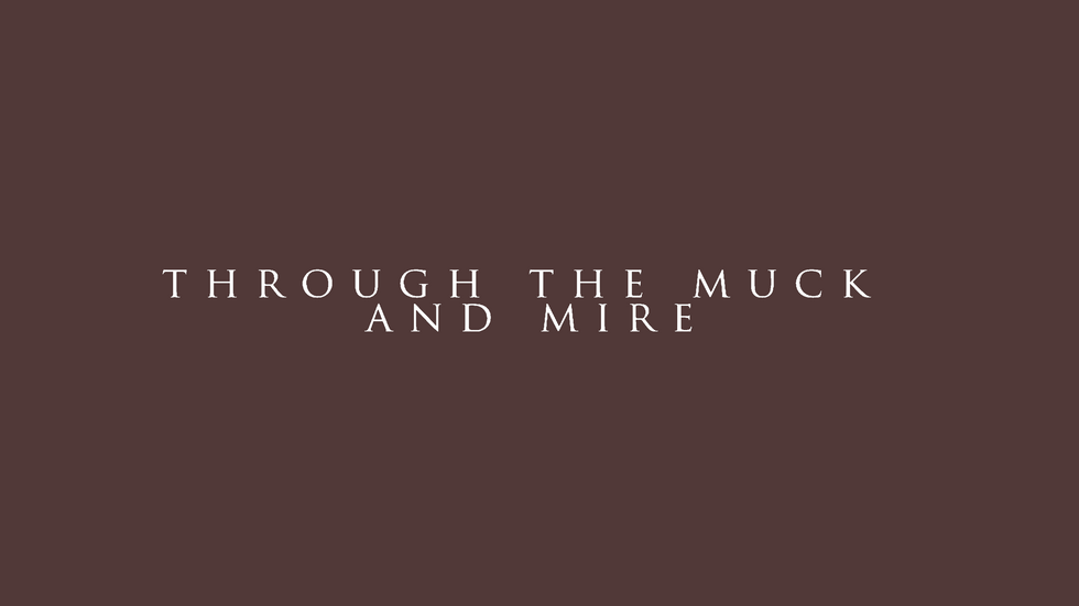Through the Muck and Mire