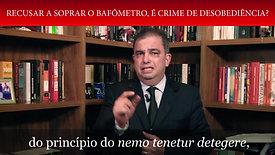 SE RECUSAR A SOPRAR BAFÔMETRO É CRIME DE DESOBEDIÊNCIA