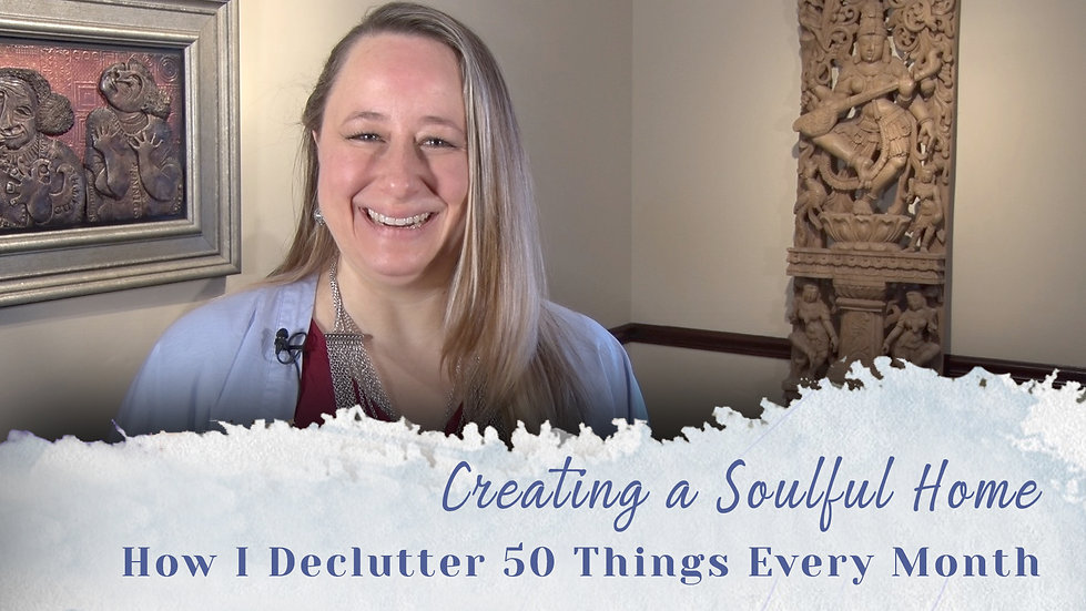 Creating a Soulful Home | How I Declutter 50 Things a Month