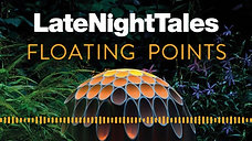 Late Night Tales - Floating Points