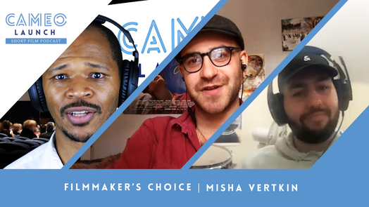 Cameo Launch Short Film Podcast | Filmmaker's Choice w/Misha Vertkin