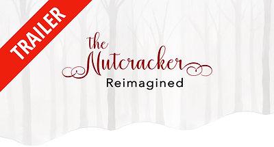The Nutcracker Reimagined Trailer