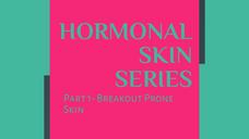 Hormonal Skin Series Part 1- Breakout Prone