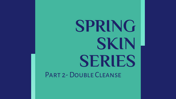 Part 2- Double Cleansing