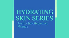 Hydrating Skin Series Part 2