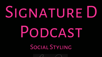 Signature D Podcast - Social Styling
