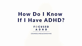 How Do I Know If I Have ADHD?