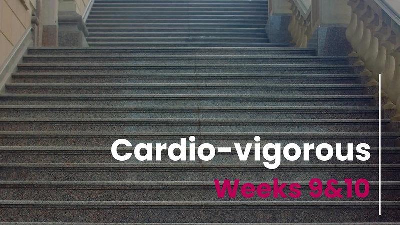 Cardio-Vig Week 9&10