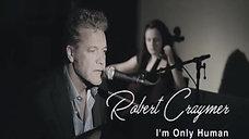 Robert Craymer - I'm Only Human