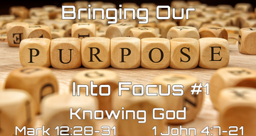 Bringing Our Purpose into Focus #1 - Knowing God