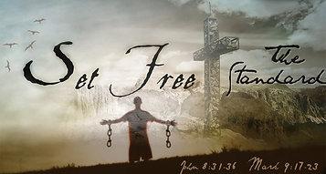 Set Free #1 The Standard John 8-31 Mark 9-17