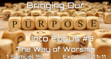 Bringing Our Purpose into Focus #3 - The Way of Worship