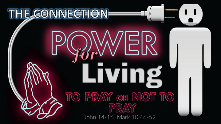 To Pray or Not to Pray - Power for Living: The Connection