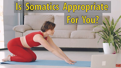 Is Somatics Appropriate For You?