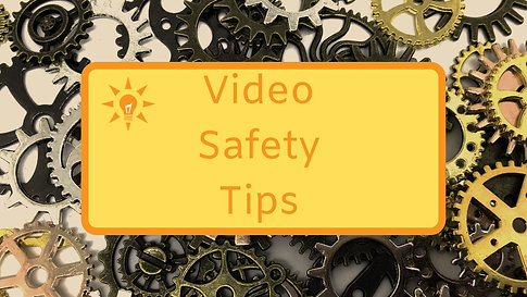 Video Safety Tips