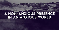 A Non-Anxious Presence in an Anxious World: Part II