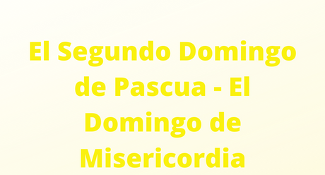 El Segundo Domingo de Pascua - El Domingo de Misericordia
