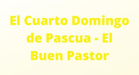 El Cuarto Domingo de Pascua - El Buen Pastor