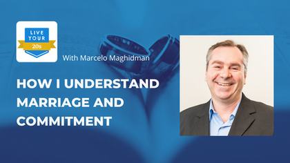 Live Your Twenties x Marcelo - How I Understand Marriage and Commitment